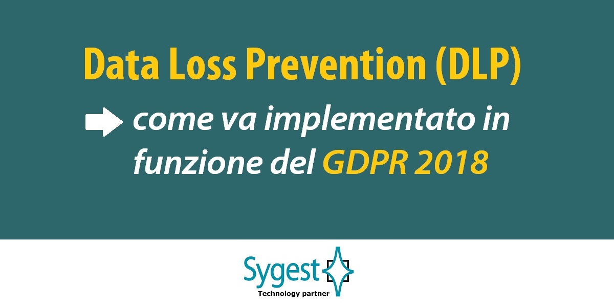 Data Loss Prevention – GDPR 2018 | Sygest Srl