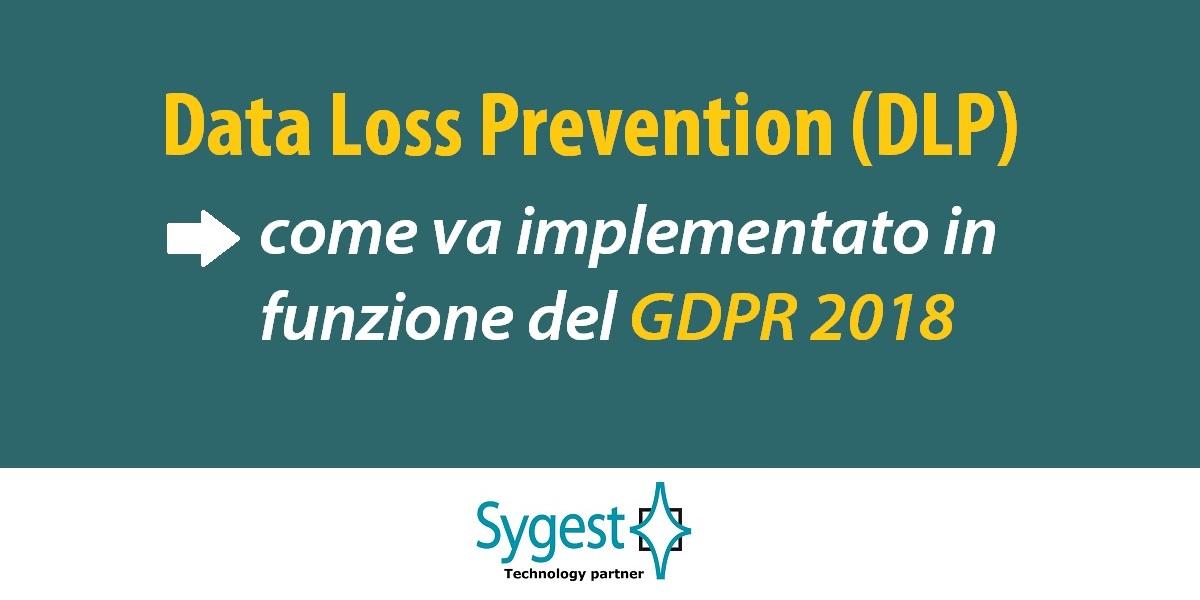 Data Loss Prevention – GDPR 2018 | Sygest Srl